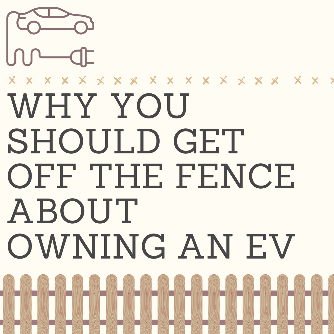 Why You Should Get Off the Fence About Owning an EV